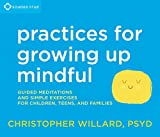 img - for Practices for Growing Up Mindful: Guided Meditations and Simple Exercises for Children, Teens, and Families book / textbook / text book