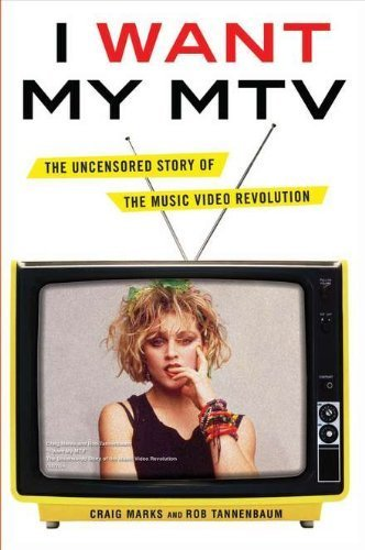 i-want-my-mtv-the-uncensored-story-of-the-music-video-revolution-by-marks-craig-tannenbaum-rob-2011-