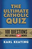 img - for The Ultimate Catholic Quiz: 100 Questions Most Catholics Can't Answer book / textbook / text book