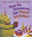 img - for How Do Dinosaurs Say Happy Birthday?   [HOW DO DINOSAURS SAY HAP-BOARD] [Board Books] book / textbook / text book