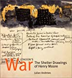 London's War:The Shelter Drawings of Henry Moore