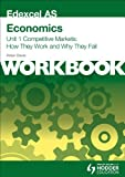 Edexcel AS Economics Unit 1 Workbook: Competitive Markets: How They Work and Why They Fail