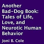 Another Bad-Dog Book: Tales of Life, Love, and Neurotic Human Behavior | Joni B Cole