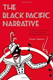 The Black Pacific Narrative: Geographic Imaginings of Race and Empire Between the World Wars (Re-Mapping the Transnational: a Dartmouth Series in American Studies)