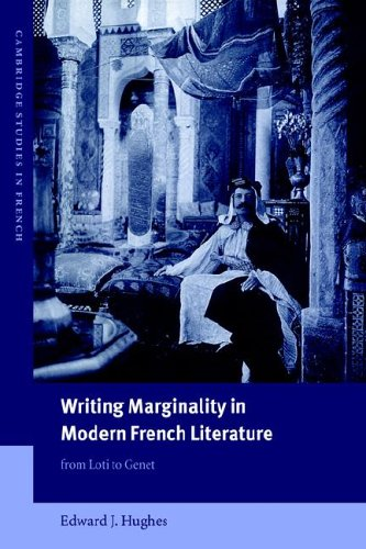 Writing Marginality in Modern French Literature: From Loti to Genet (Cambridge Studies in French)
