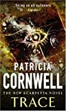 Patricia Cornwell Trace: The New Scarpetta Novel: 1 (Scarpetta Novels)