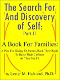 img - for The Search for and Discovery of Self Part II: A Book for Families: A Plea for Giving Fit Parents Back Their Right to Raise Their Children as They See (Pt. II) book / textbook / text book