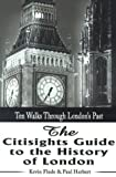 Kevin Flude The Citisights Guide to London: Ten Walks Through London's Past