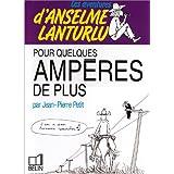 Les Aventures d'Anselme Lanturlu Tome 14 : Pour quelques amp�res de pluspar Jean-Pierre Petit