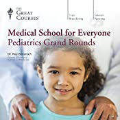 Medical School for Everyone: Pediatrics Grand Rounds |  The Great Courses