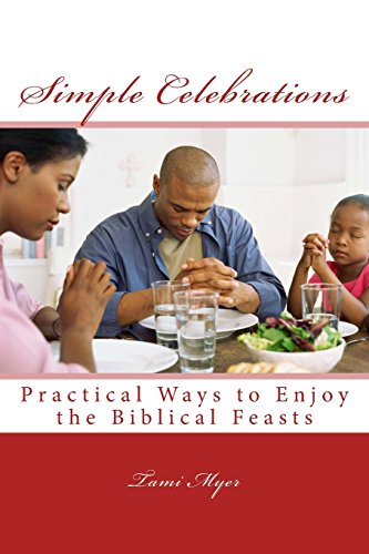 Simple Celebrations: Practical Ways to Enjoy the Biblical Feasts