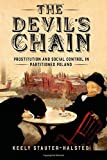img - for The Devil's Chain: Prostitution and Social Control in Partitioned Poland by Keely Stauter-Halsted (2015-12-08) book / textbook / text book