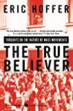 The True Believer: Thoughts on the Nature of Mass Movements (Perennial Classics) (0060505915) by Eric Hoffer
