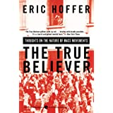 The True Believer: Thoughts on the Nature of Mass Movements (Perennial Classics)by Eric Hoffer
