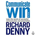 Communicate to Win (       UNABRIDGED) by Richard Denny Narrated by Richard Denny