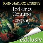 Tod eines Centurio (SPQR 6) | John Maddox Roberts