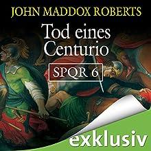 Tod eines Centurio (SPQR 6) Hörbuch von John Maddox Roberts Gesprochen von: Erich Räuker