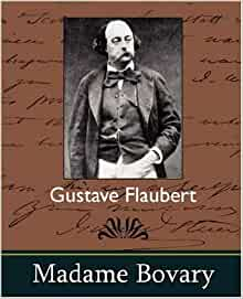 a comparison between gustave flaubert and madame bovary In ,madame bovary by gustave flaubert emma recalls reading of passionate adventures to far-flung places, and believes that had she and charles enjoyed a proper honeymoon, she might have felt better (35) this is one of the first, but certainly not one of the last, fits of fantasy that she will develop and nurture to the point that it obscures .
