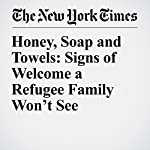 Honey, Soap and Towels: Signs of Welcome a Refugee Family Won't See | Jim Dwyer