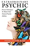 Extraordinary Psychic: Proven Techniques To Master Your Natural Psychic Abilities (Debra Lynne Katz books Book 2) (English Edition)