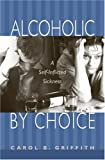 img - for Alcoholic by Choice: A Self-Inflicted Sickness by Griffith, Carol B. (2003) Paperback book / textbook / text book