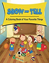 Show And Tell (a Coloring Book Of Your Favorite Things) (show And Tell Coloring And Art Book Series)