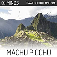 Machu Picchu: Travel South America Audiobook by  iMinds Narrated by Joel Richards