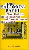 echange, troc Claire Salomon-Bayet - L'institution de la science et l'expérience du vivant : Méthode et expérience à l'Académie royale des sciences 1666-1793