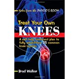 Treat Your Own Knees: A Self-Help Treatment Plan to Fully Rehabilitate 25 Common Knee Injuries and Conditionsby Brad Walker