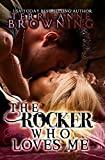 The Rocker Who Loves Me (The Rocker... Book 4)