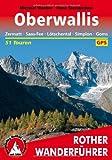Oberwallis. Zermatt - Saas-Fee - Lötschental - Simplon - Goms: 51 Touren. Mit GPS-Daten (Rother Wanderführer)