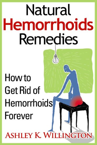 Ashley K. Willington - Natural Hemorrhoids Remedies: How to Get Rid of Hemorrhoids Forever (English Edition)