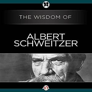 Wisdom of Albert Schweitzer Audiobook