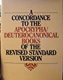 A Concordance to the Apocrypha/Deuterocanonical Books of the Revised Standard Version: Derived from the Bible Data Bank of the Centre Informatique Et Bible (Abbey of Maredsous) (0005997143) by NO AUTHOR
