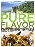 img - for Pure Flavor: 125 Fresh All-American Recipes from the Pacific Northwest book / textbook / text book