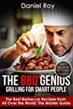 The BBQ Genius: Grilling for Smart People: The Best Barbecue Recipes from All Over the World: The Master Guide