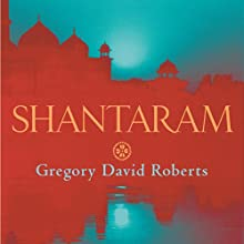 Shantaram | Livre audio Auteur(s) : Gregory David Roberts Narrateur(s) : Humphrey Bower