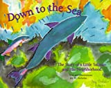 Down to the Sea: The Story of a Little Salmon and His Neighborhood