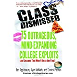 Class Dismissed: 75 Outrageous, Mind-Expanding College Exploits (and Lessons That Won't Be on the Final) ~ Ben Applebaum