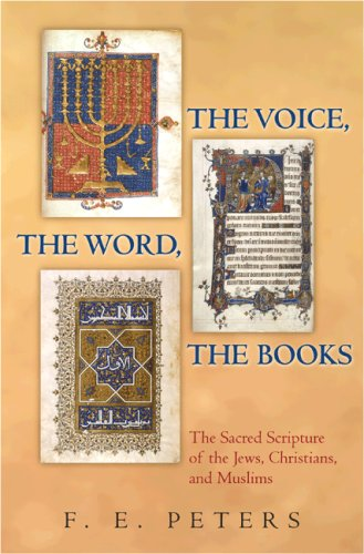 The Voice, the Word, the Books: The Sacred Scripture of the Jews, Christians, and Muslims, F. E. PETERS