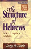 The Structure of Hebrews: A Text-Linguistic Analysis (Biblical Studies Library)