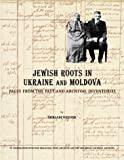 Jewish Roots in Ukraine and Moldova: Pages from the Past and Archival Inventories (The Jewish Genealogy Series)