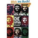Che Guevara: Mythos und Wahrheit eines Revolutionärs