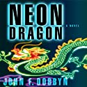 Neon Dragon (       UNABRIDGED) by John F. Dobbyn Narrated by Wyntner Woody