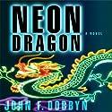 Neon Dragon (       UNABRIDGED) by John F. Dobbyn Narrated by Wyntner Woody