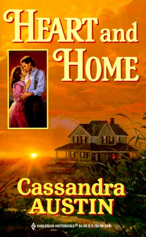 Heart And Home (Harlequin Historical, No. 490), CASSANDRA. AUSTIN