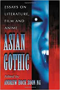 asian gothic essays on literature film and anime The essays in this collection acknowledge the rich gothic tradition in asian  narratives that deal with themes of the fantastic, the macabre, and the spectral.