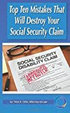 Top 10 Mistakes That Will Destroy Your Social Security Disability Claim