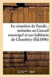 Le Cimetiere de Paradis: Memoire Au Conseil Municipal Et Aux Habitants de Chambery (Sciences)