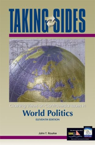 Taking Sides: Clashing Views on Controversial Issues in World Politics, by John T. Rourke, John Rourke